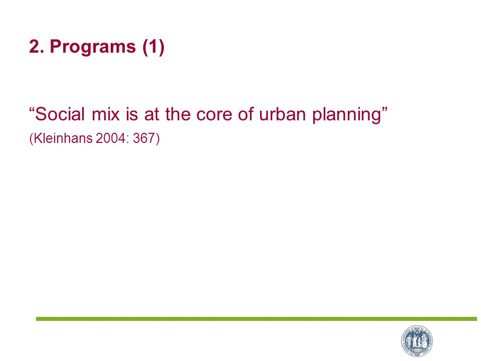 "2. Programs (1) ""Social mix is at the core of urban planning"" (Kleinhans 2004: 367)"