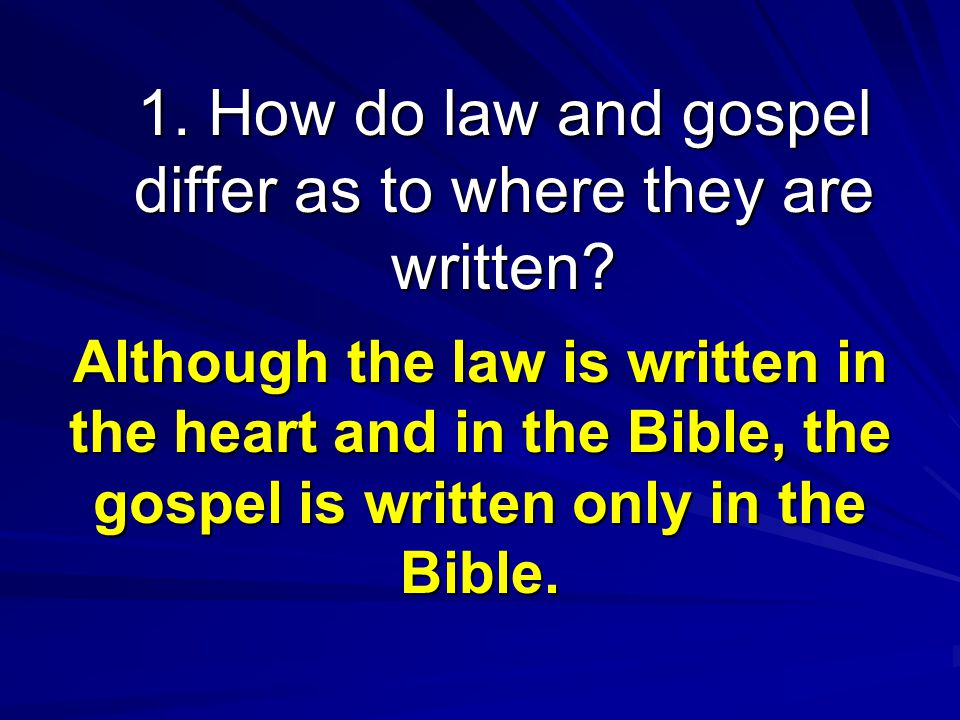 1. How do law and gospel differ as to where they are written.