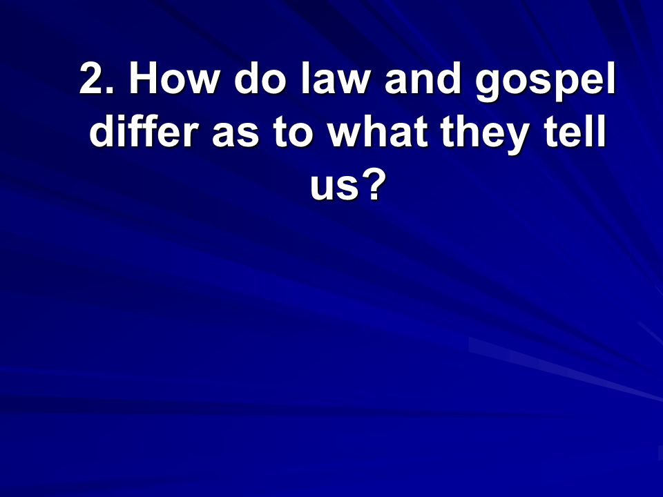 2. How do law and gospel differ as to what they tell us