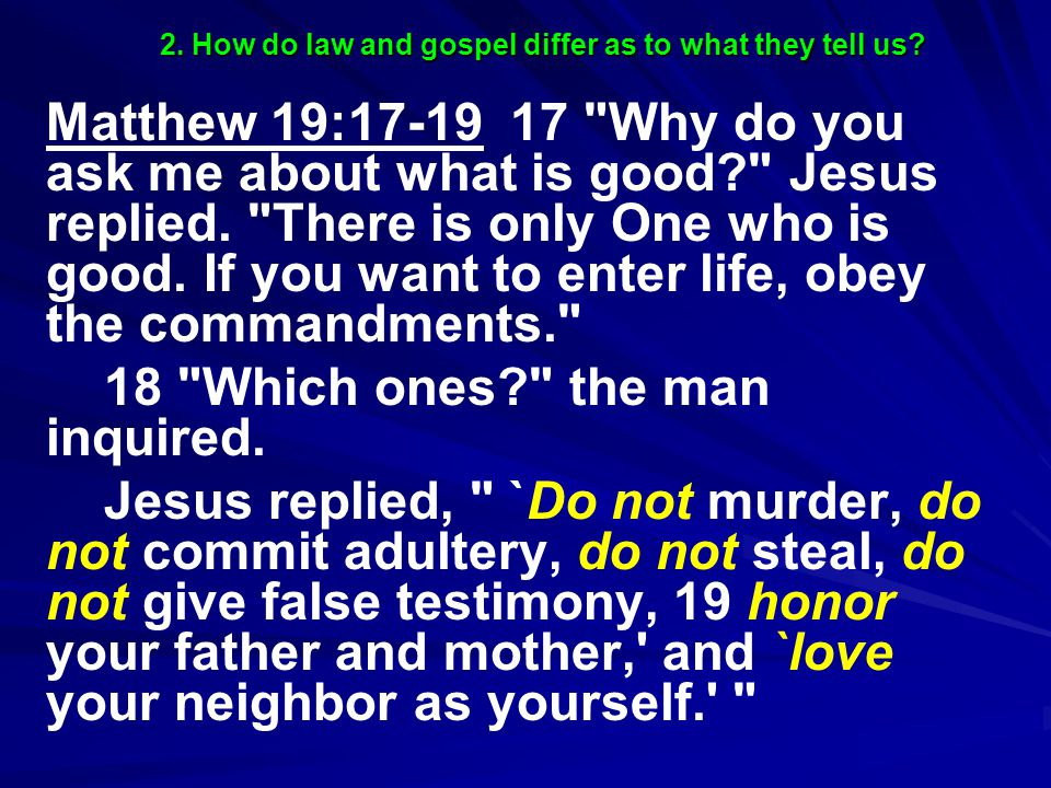 Matthew 19:17-19 17 Why do you ask me about what is good Jesus replied.