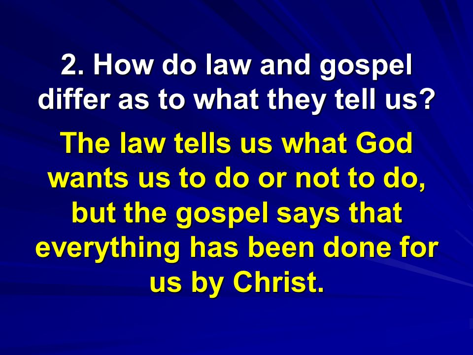 2. How do law and gospel differ as to what they tell us.