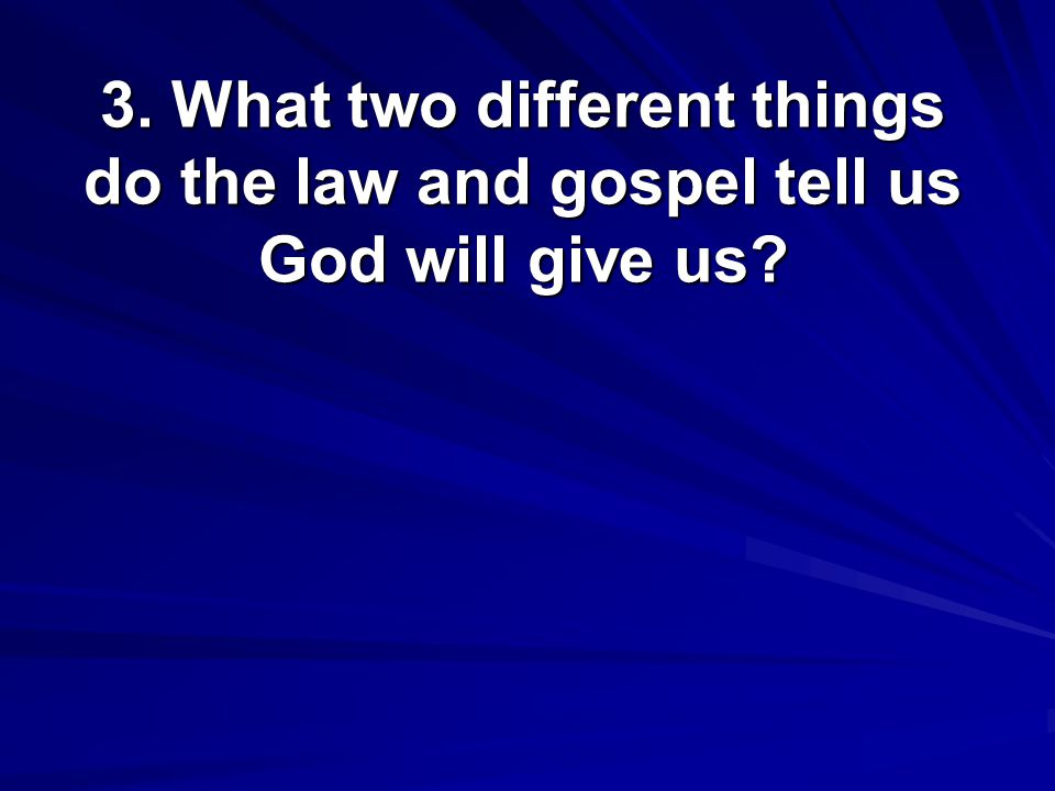 3. What two different things do the law and gospel tell us God will give us