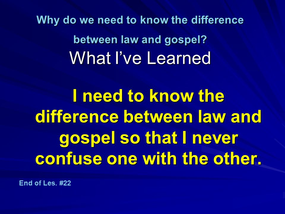 Why do we need to know the difference between law and gospel.