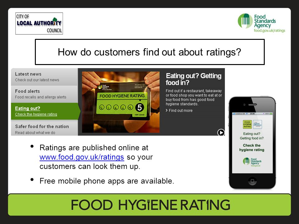 How do customers find out about ratings? Ratings are published online at www.food.gov.uk/ratings so your customers can look them up. www.food.gov.uk/r
