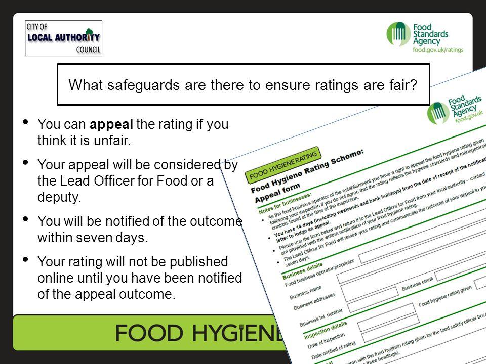 You can appeal the rating if you think it is unfair. Your appeal will be considered by the Lead Officer for Food or a deputy. You will be notified of