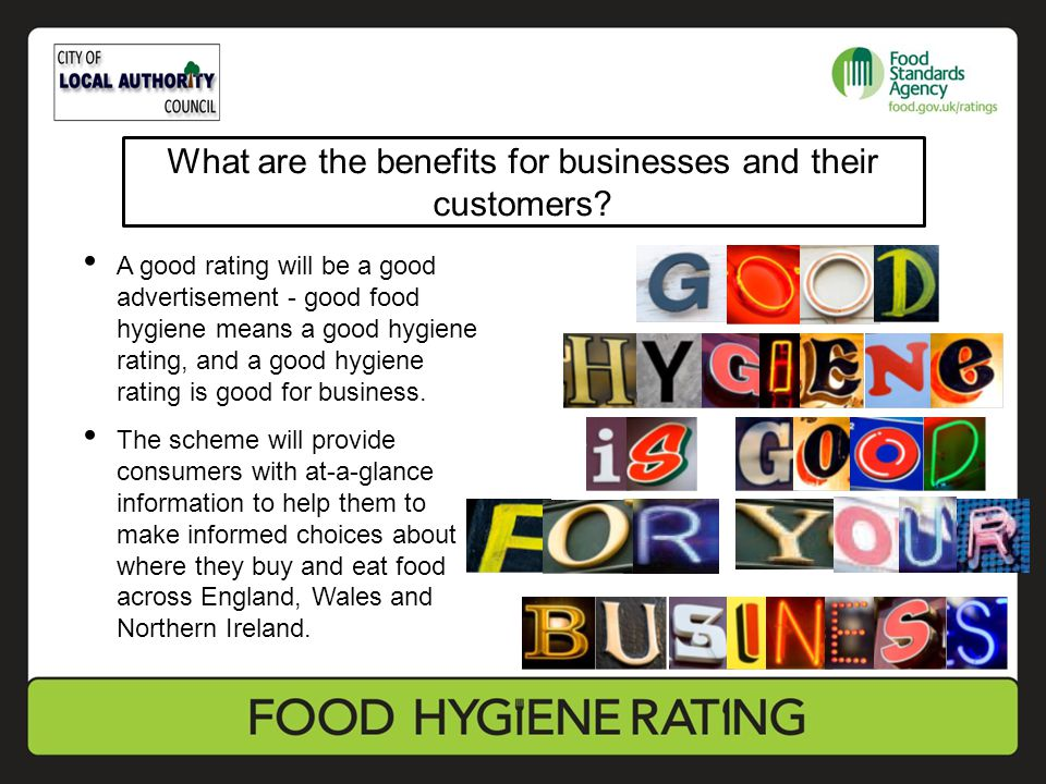 A good rating will be a good advertisement - good food hygiene means a good hygiene rating, and a good hygiene rating is good for business. The scheme