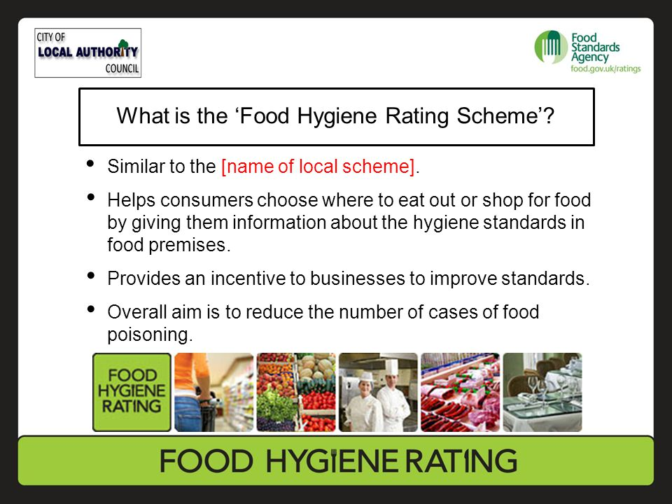 Similar to the [name of local scheme]. Helps consumers choose where to eat out or shop for food by giving them information about the hygiene standards