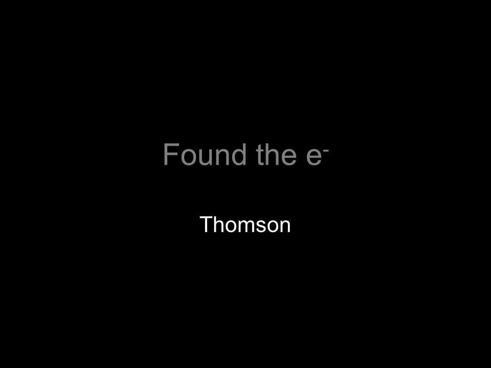 Found the e - Thomson