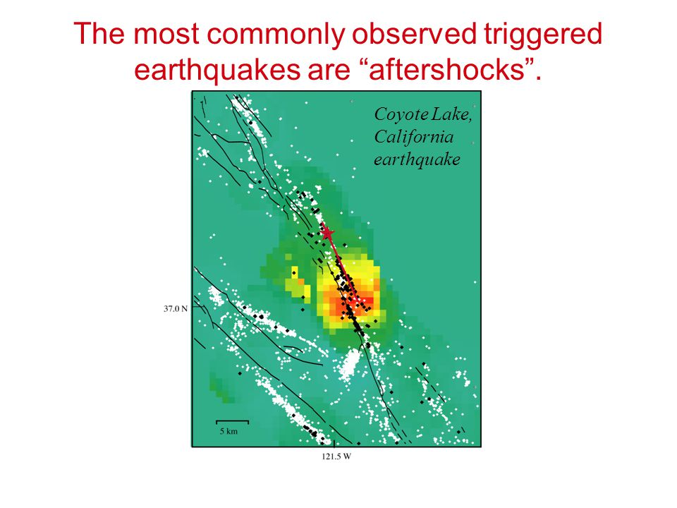 "The most commonly observed triggered earthquakes are ""aftershocks"". Coyote Lake, California earthquake"