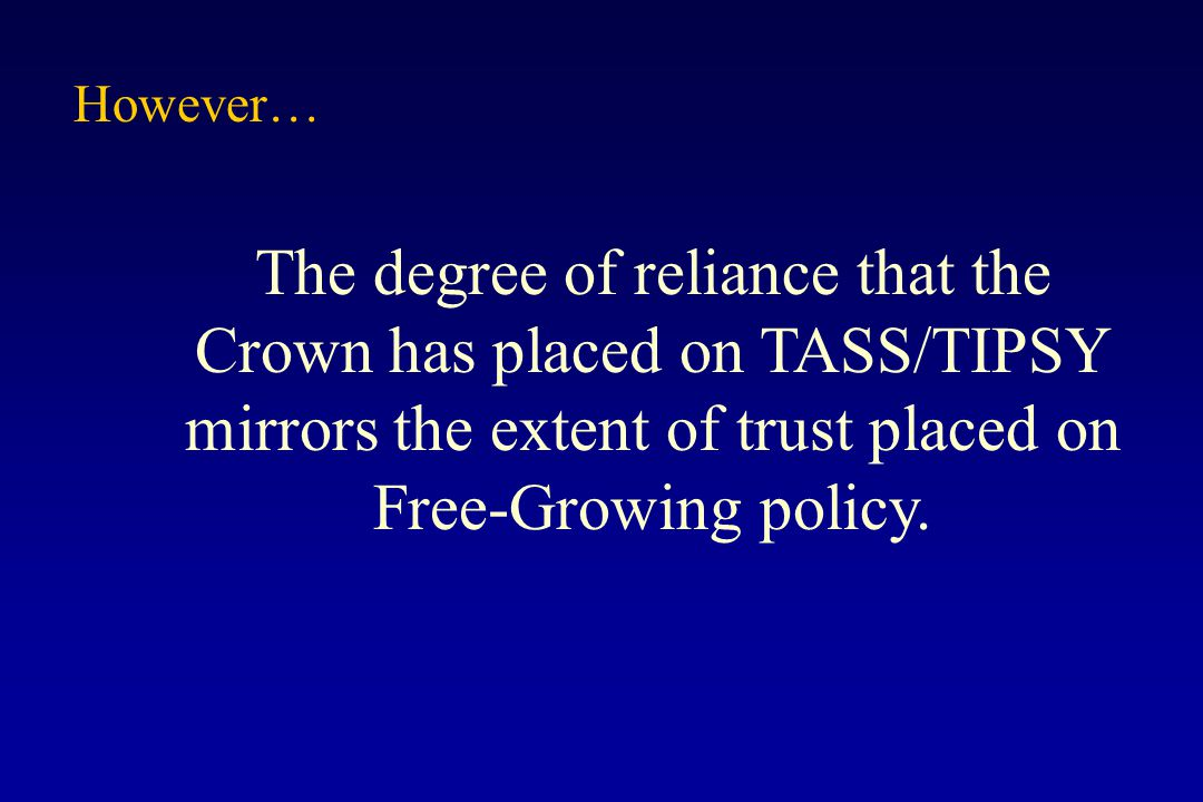 The degree of reliance that the Crown has placed on TASS/TIPSY mirrors the extent of trust placed on Free-Growing policy. However…