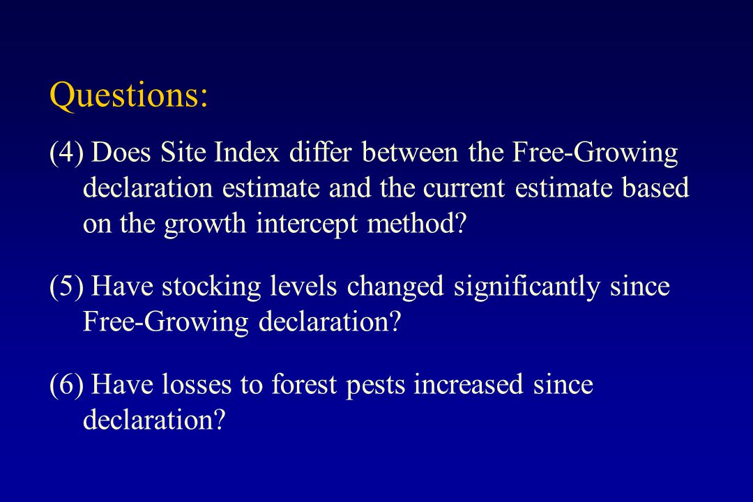 Questions: (4) Does Site Index differ between the Free-Growing declaration estimate and the current estimate based on the growth intercept method? (5)