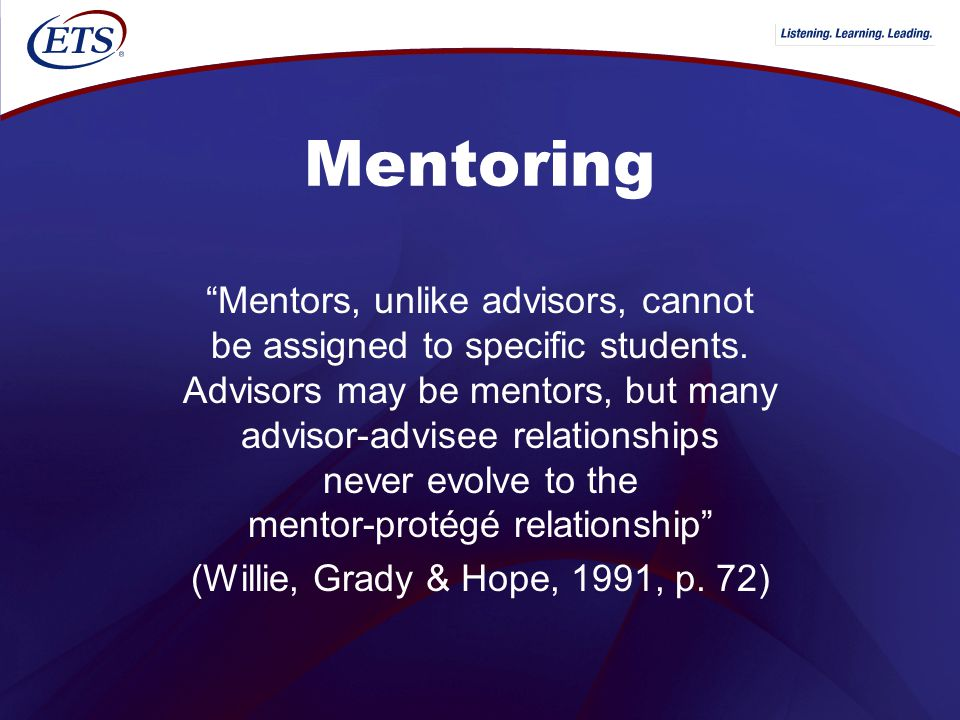 Mentoring Mentors, unlike advisors, cannot be assigned to specific students.