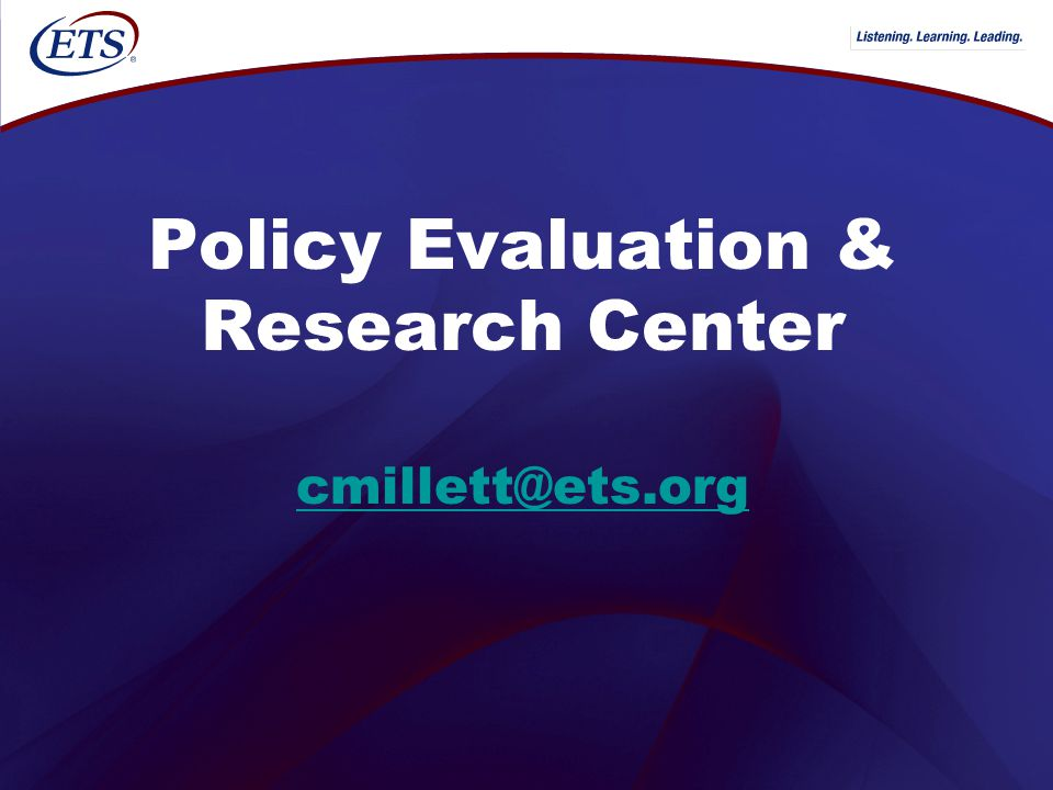 Policy Evaluation & Research Center cmillett@ets.org cmillett@ets.org