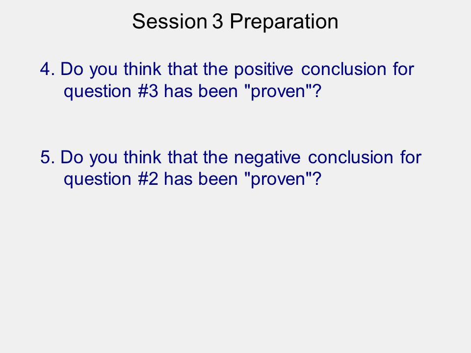 Session 3 Preparation 4. Do you think that the positive conclusion for question #3 has been