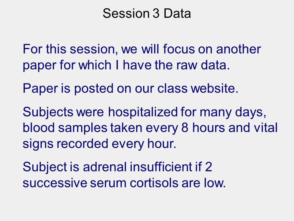 Session 3 Data For this session, we will focus on another paper for which I have the raw data. Paper is posted on our class website. Subjects were hos
