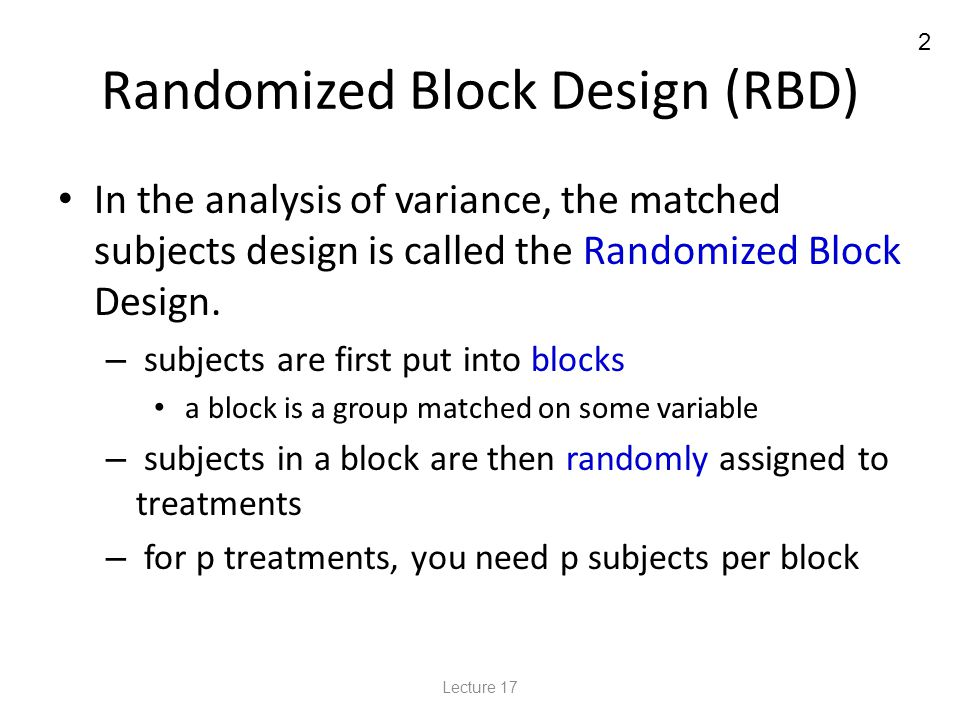 13 Randomized Block Design – Example 1a SS B = ΣB 2 i – CM p SS B = 244 2 + … + 271 2 – 104834.4 3 3 = 105075.33 – 104834.4 = 240.93 Lecture 17