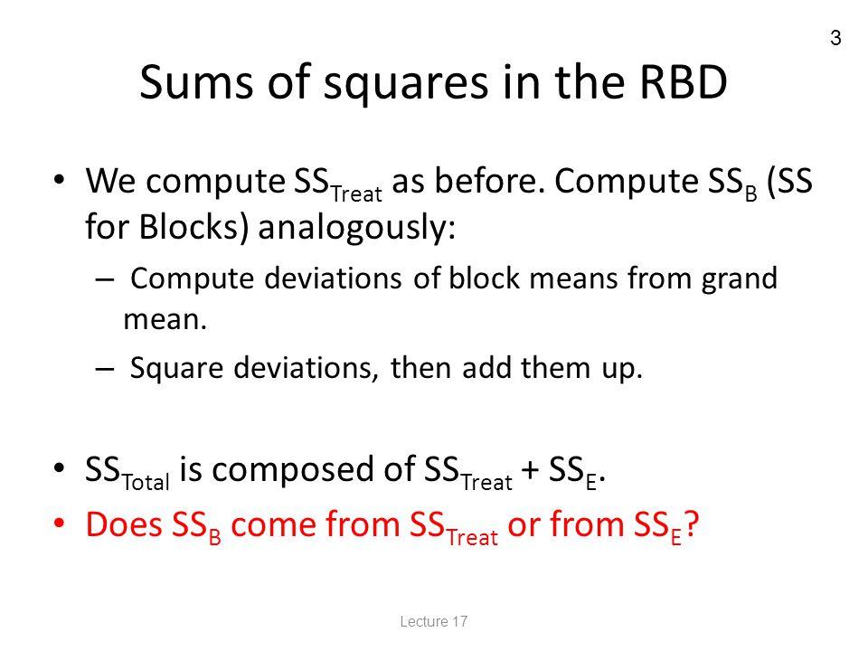 24 Randomized Block Design – Example 2a SS B = ΣB 2 i – CM p SS B = 604 2 + 727 2 … + 958 2 – 819936.6 3 3 3 = 852973.67 – 819936.6 = 33037.07 Lecture 17