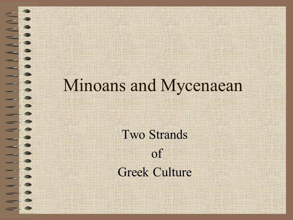 Minoans and Mycenaean Two Strands of Greek Culture