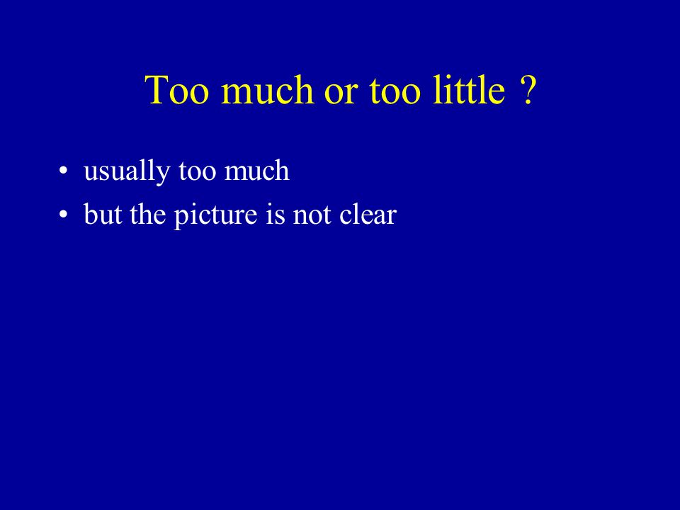 Too much or too little ? usually too much but the picture is not clear
