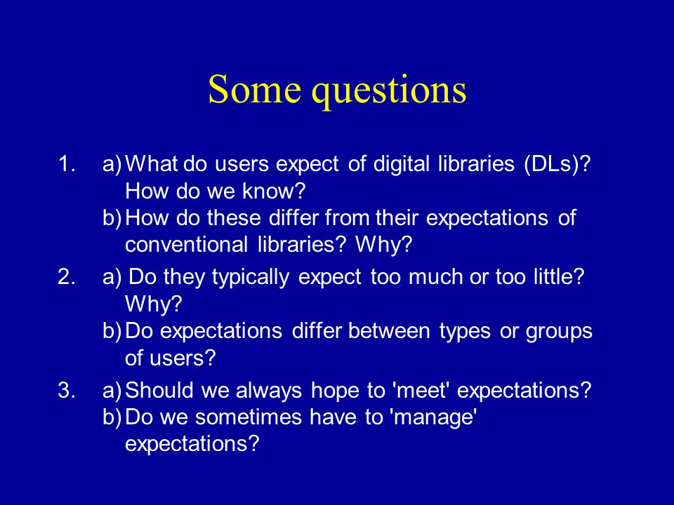 Some questions 1.a)What do users expect of digital libraries (DLs).