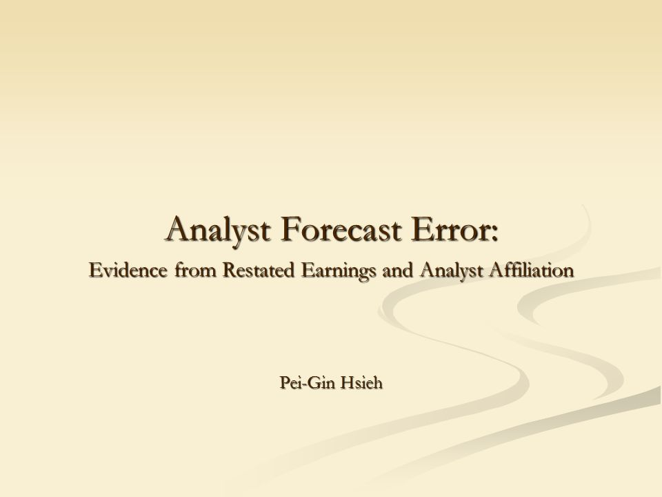 Analyst Forecast Error: Evidence from Restated Earnings and Analyst Affiliation Pei-Gin Hsieh