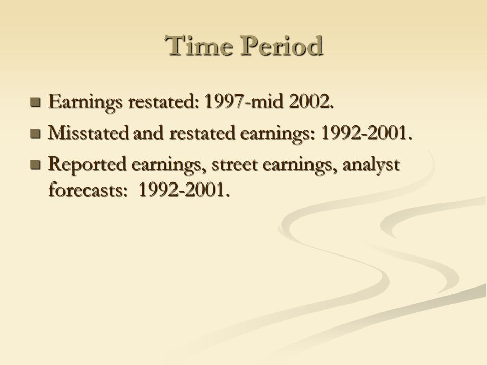 Time Period Earnings restated: 1997-mid 2002. Earnings restated: 1997-mid 2002.