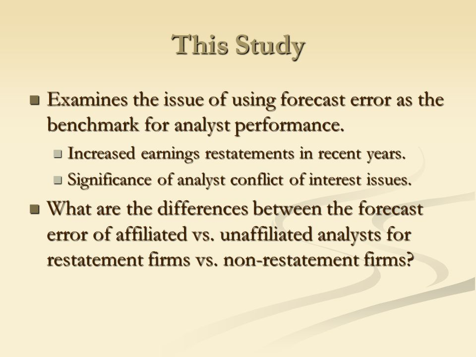 This Study Examines the issue of using forecast error as the benchmark for analyst performance.