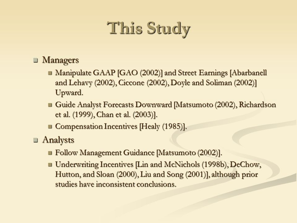 This Study Managers Managers Manipulate GAAP [GAO (2002)] and Street Earnings [Abarbanell and Lehavy (2002), Ciccone (2002), Doyle and Soliman (2002)] Upward.