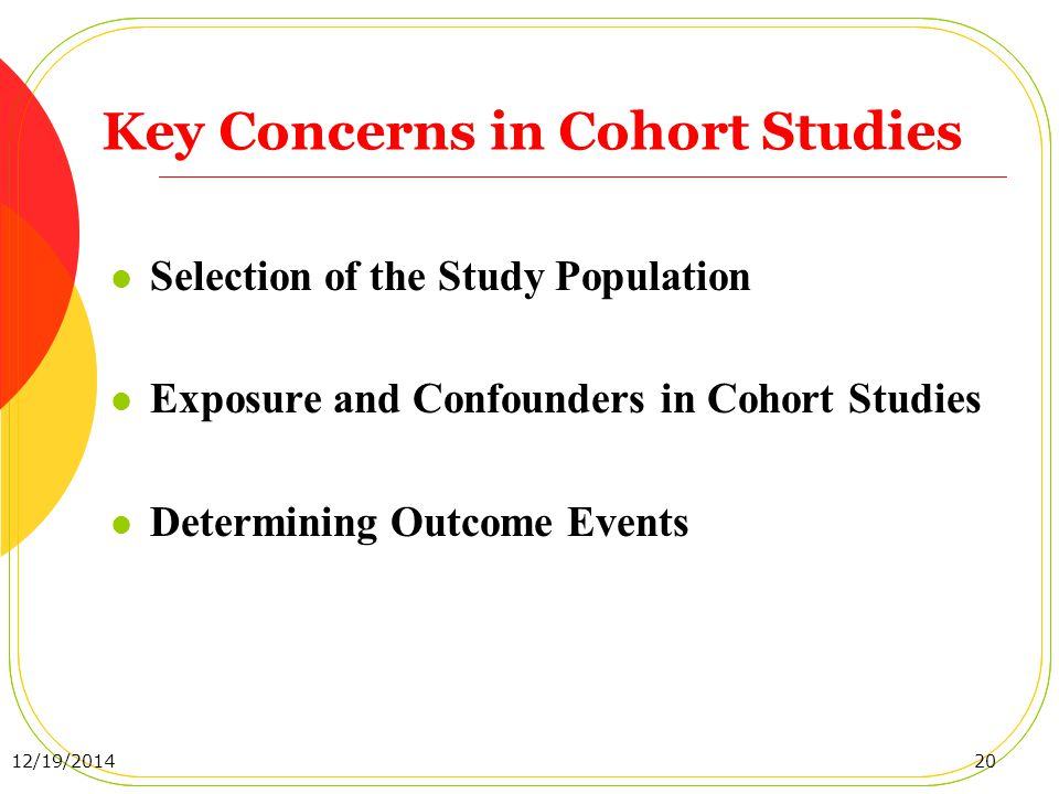 Key Concerns in Cohort Studies Selection of the Study Population Exposure and Confounders in Cohort Studies Determining Outcome Events 12/19/201420