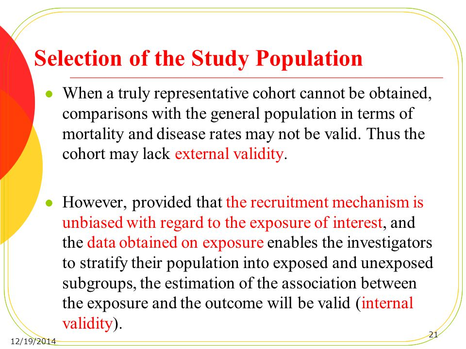 Selection of the Study Population When a truly representative cohort cannot be obtained, comparisons with the general population in terms of mortality and disease rates may not be valid.