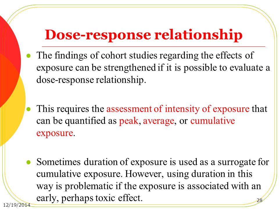 Dose-response relationship The findings of cohort studies regarding the effects of exposure can be strengthened if it is possible to evaluate a dose-r