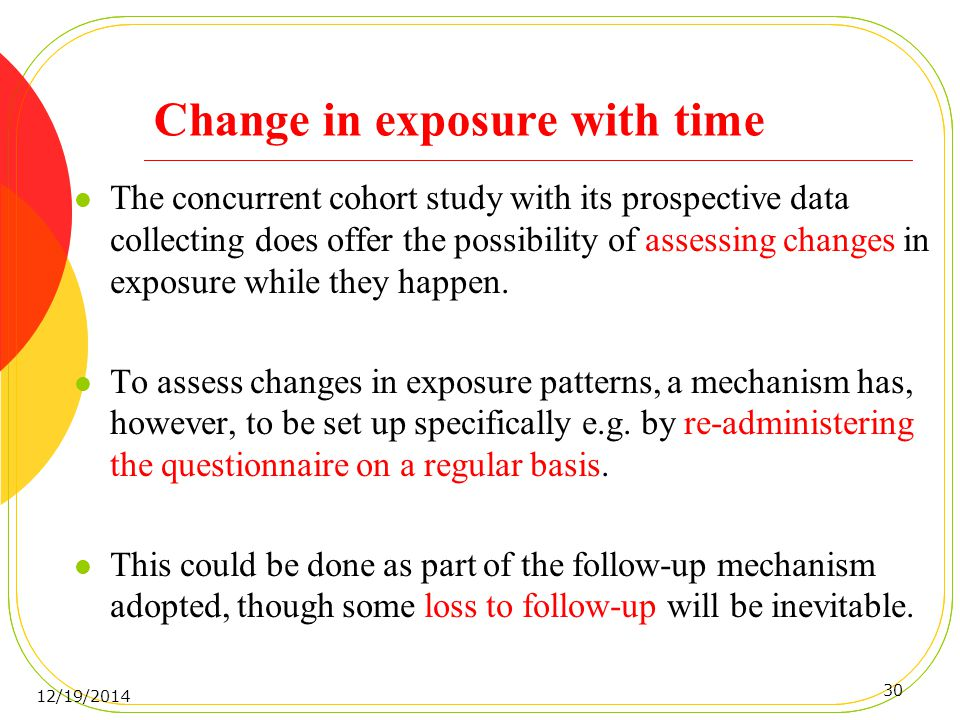 Change in exposure with time The concurrent cohort study with its prospective data collecting does offer the possibility of assessing changes in expos