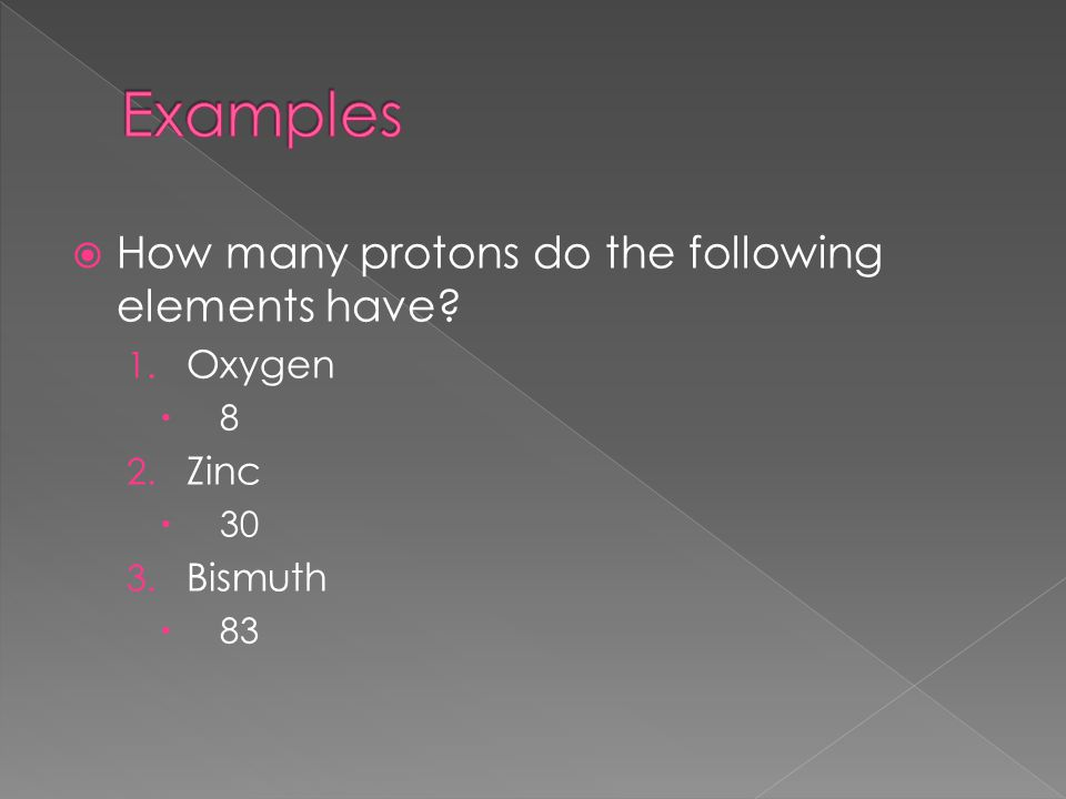  How many protons do the following elements have? 1. Oxygen 88 2. Zinc  30 3. Bismuth  83