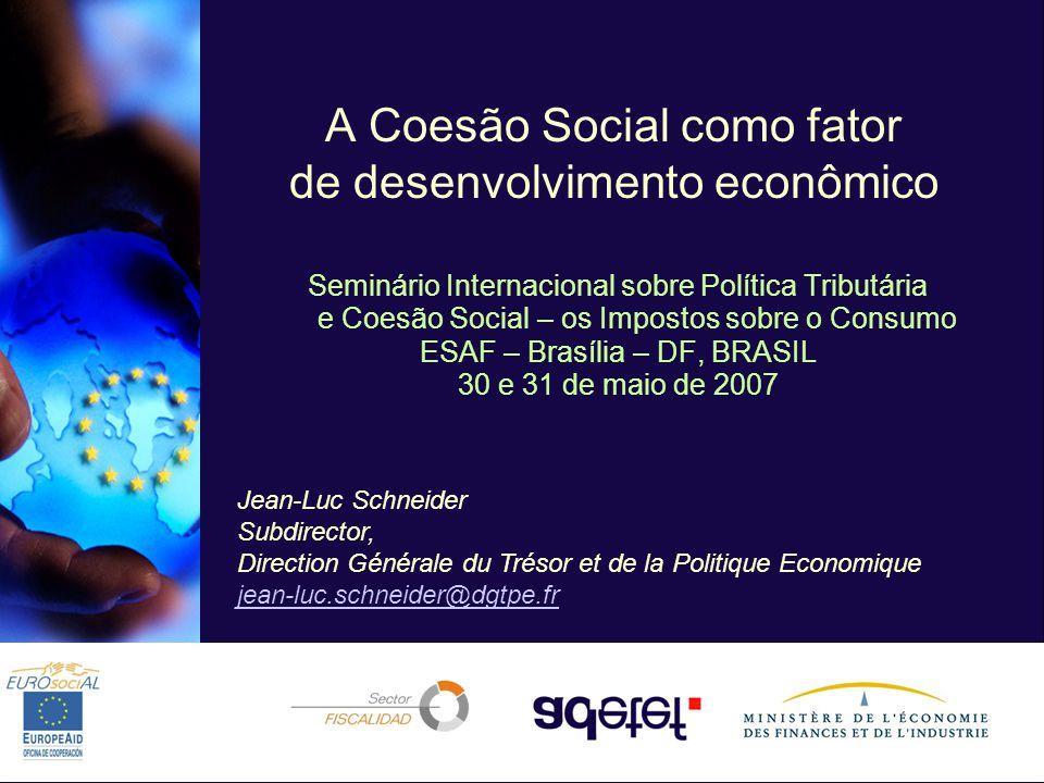 1 A Coesão Social como fator de desenvolvimento econômico Seminário Internacional sobre Política Tributária e Coesão Social – os Impostos sobre o Cons