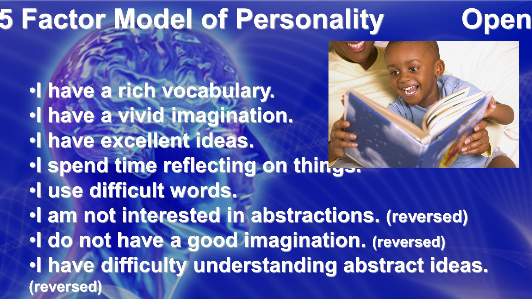 The 5 Factor Model of Personality Openness I have a rich vocabulary.I have a rich vocabulary.