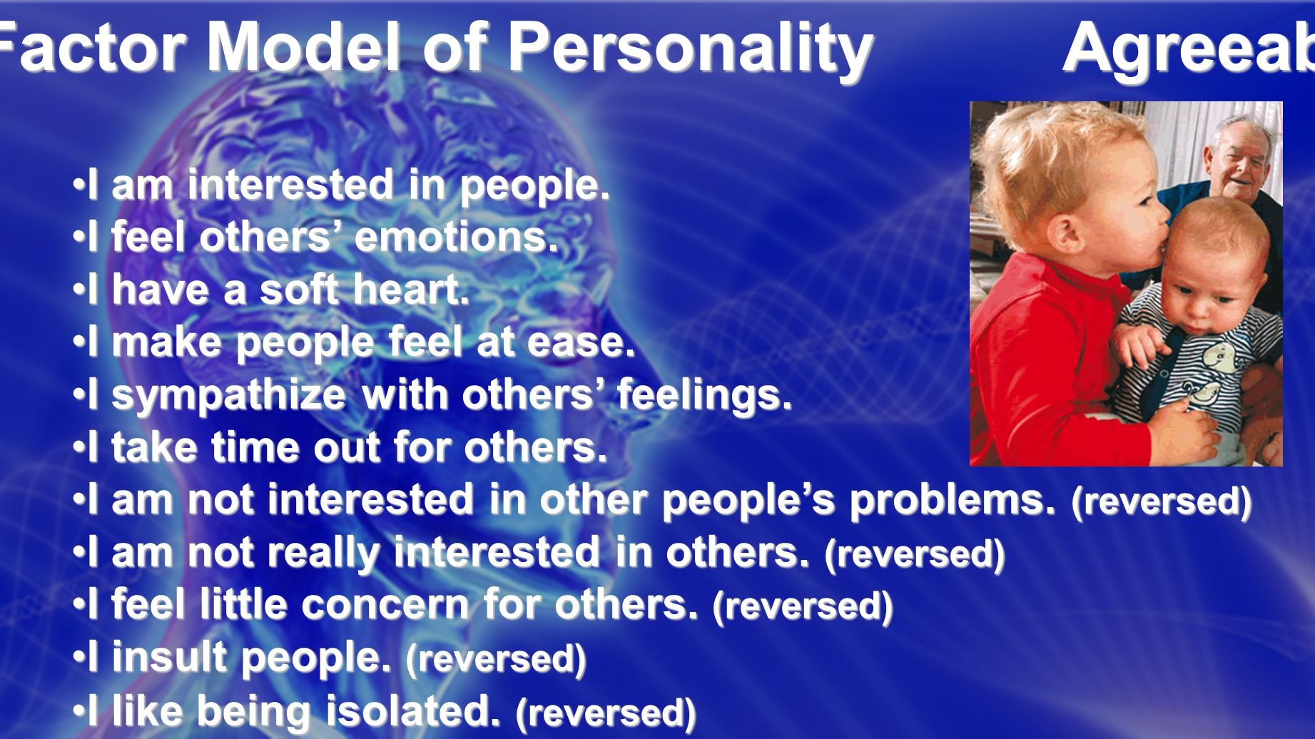 The 5 Factor Model of Personality Agreeableness I am interested in people.I am interested in people.