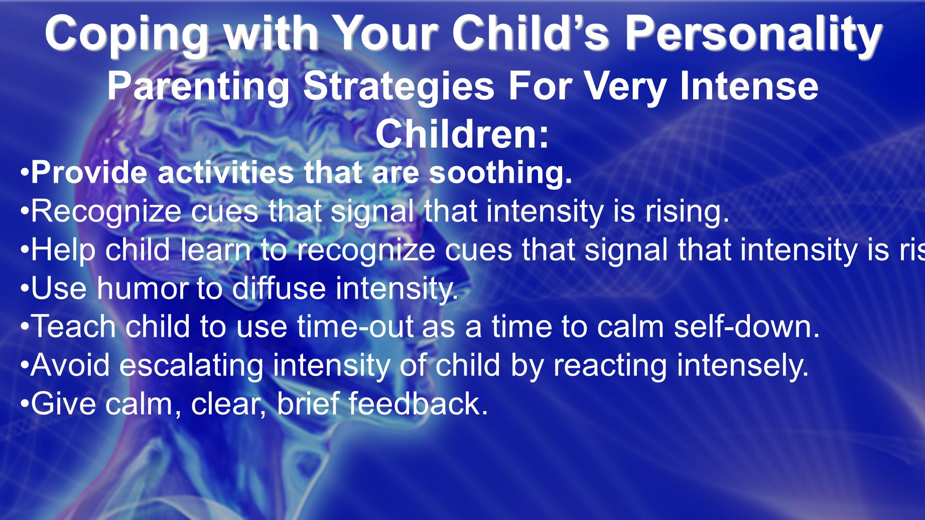 Coping with Your Child's Personality Coping with Your Child's Personality Parenting Strategies For Very Intense Children: Provide activities that are soothing.
