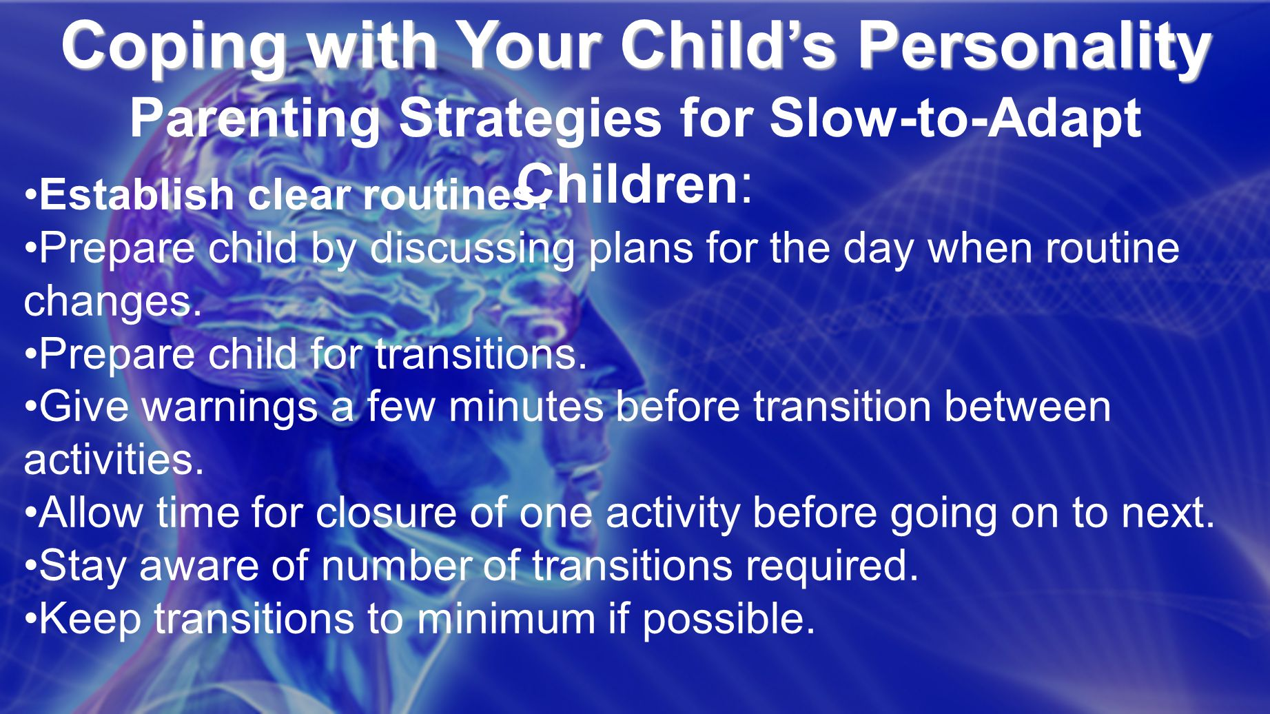 Coping with Your Child's Personality Coping with Your Child's Personality Parenting Strategies for Slow-to-Adapt Children: Establish clear routines.