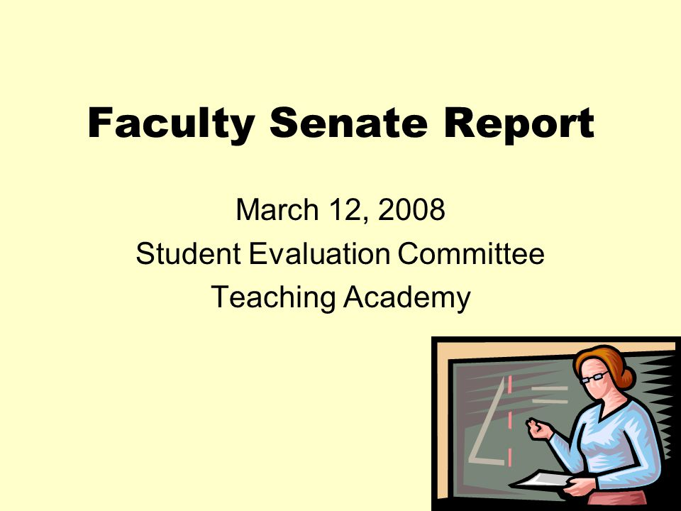 Faculty Senate Report March 12, 2008 Student Evaluation Committee Teaching Academy