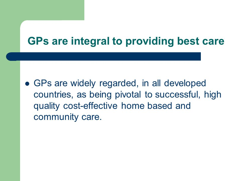 An integrated model of care - 4 Pay patient fees for home visits Encourage/pay GPs for ACPs – Link in with national programme – Not compulsary