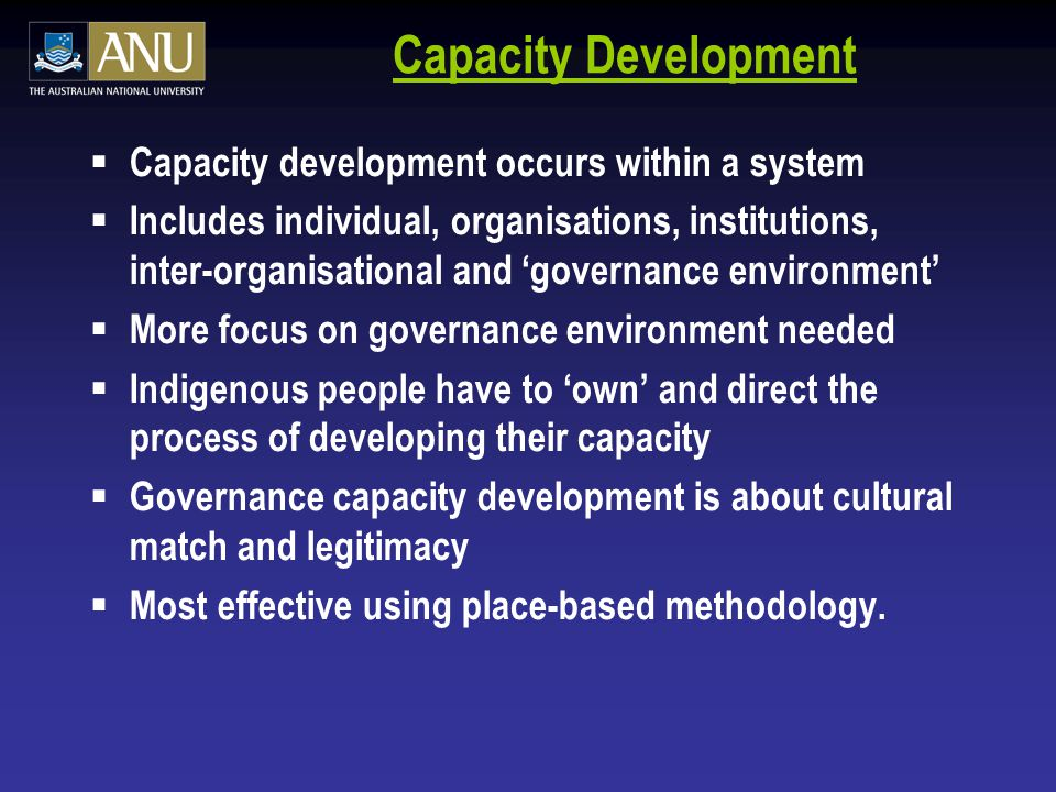 Capacity Development  Capacity development occurs within a system  Includes individual, organisations, institutions, inter-organisational and 'gover