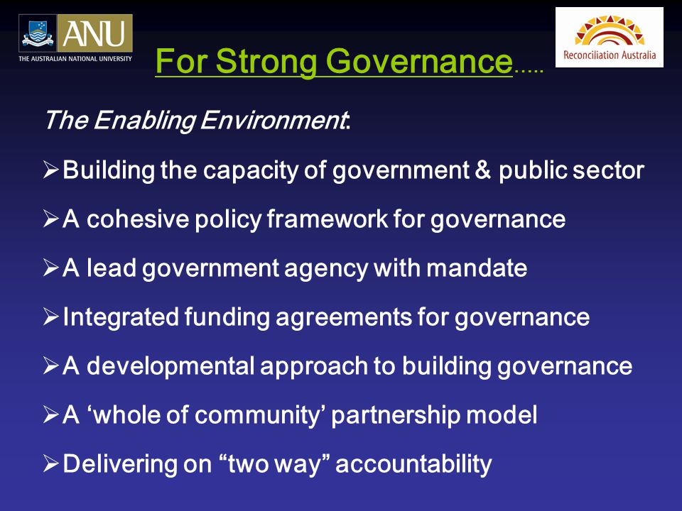 For Strong Governance ….. The Enabling Environment:  Building the capacity of government & public sector  A cohesive policy framework for governance