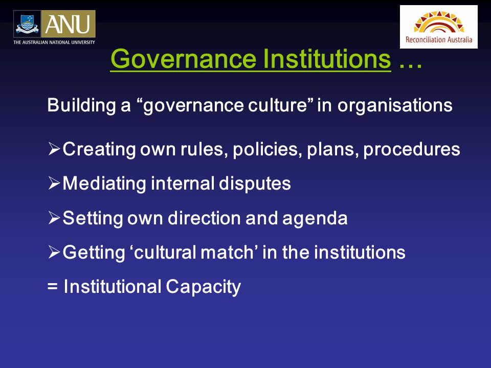 """Governance Institutions … Building a """"governance culture"""" in organisations  Creating own rules, policies, plans, procedures  Mediating internal disp"""