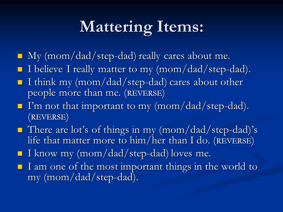 Mattering Items: My (mom/dad/step-dad) really cares about me.