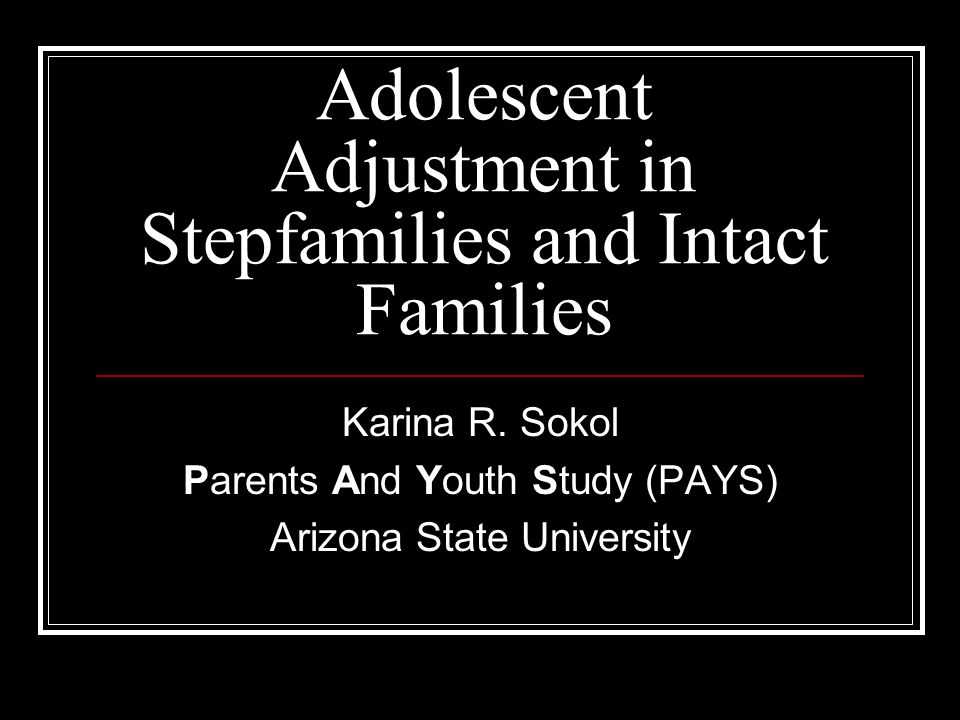 Adolescent Adjustment in Stepfamilies and Intact Families Karina R.