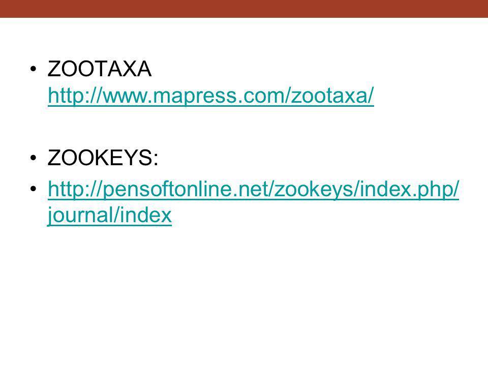 ZOOTAXA http://www.mapress.com/zootaxa/ http://www.mapress.com/zootaxa/ ZOOKEYS: http://pensoftonline.net/zookeys/index.php/ journal/indexhttp://pensoftonline.net/zookeys/index.php/ journal/index