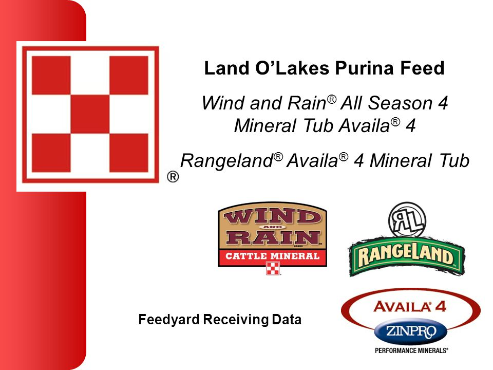 Land O'Lakes Purina Feed Wind and Rain ® All Season 4 Mineral Tub Availa ® 4 Rangeland ® Availa ® 4 Mineral Tub Feedyard Receiving Data