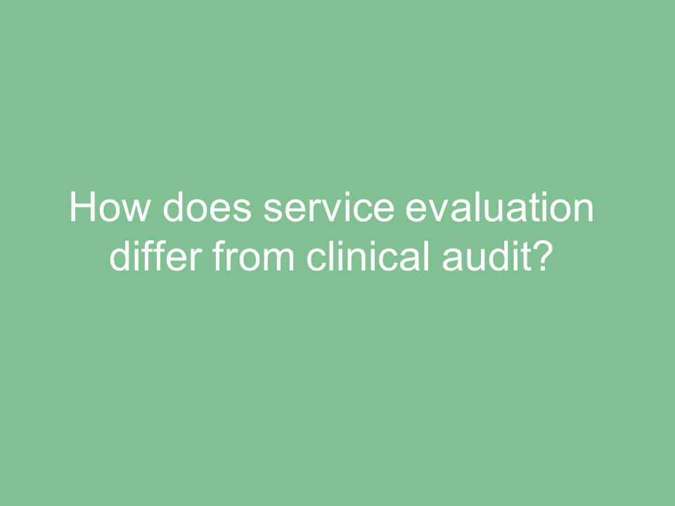 How does service evaluation differ from clinical audit?