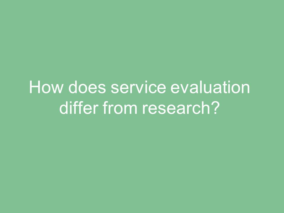 How does service evaluation differ from research?