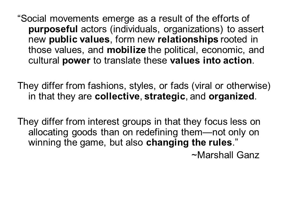"""Social movements emerge as a result of the efforts of purposeful actors (individuals, organizations) to assert new public values, form new relationsh"